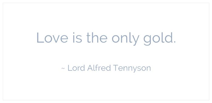 love is the only gold lord alfred tennyson Love is...