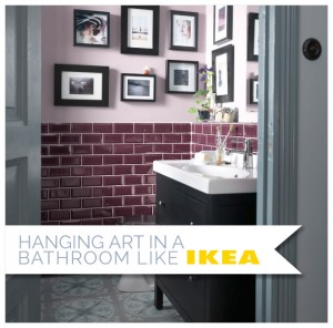 Hanging Art in a Bathroom Like Ikea