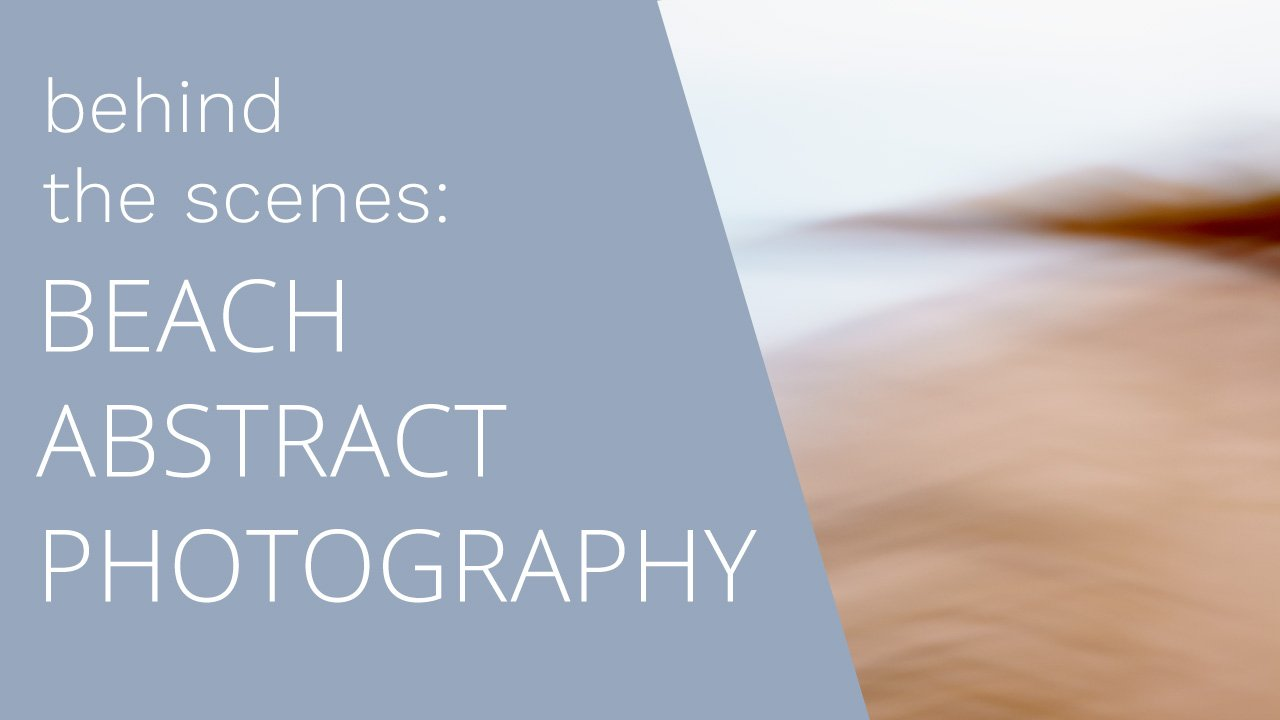 Beach Abstract Photography Technique // Behind the Scenes